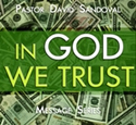 "How we distribute our money determines how blessed (rich) we will be! It is no coincidence that printed on our currency you will find the words ""IN GOD WE TRUST.""  Listen as David teaches us no matter the state of the economy we can be blessed if…""IN GOD WE TRUST!"""